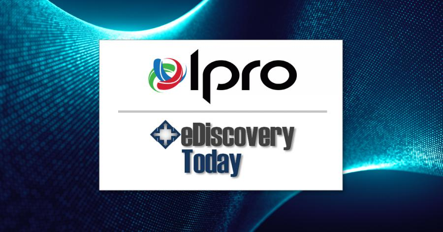 Ipro and eDiscovery Today Partnership
