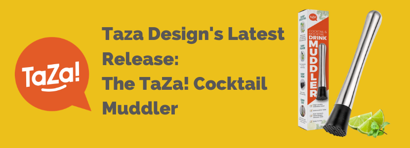 Taza Designs launches cocktail muddler, fruit smasher, ice crusher for home use.