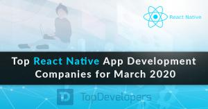 Top React Native Development Companies of March 2020