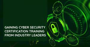 gaining-cyber-security-certification-training-from-industry-leaders