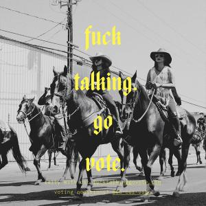 "A poster from the Compton Cowboys' ""F*** Talking. Go Vote."" campaign"