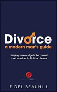 Book cover for Fidel Beauhill's NEW book 'Divorce: A Modern Man's Guide'