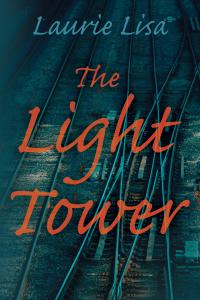 The Light Tower, a novel by author Laurie Lisa, at LaurieLisa.com