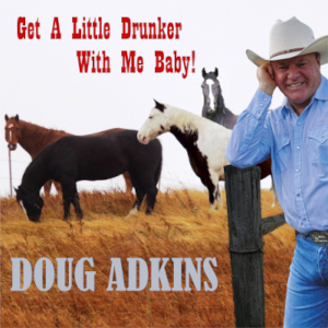 """New Single """"Get A Little Drunker With Me Baby"""" From Country Singer Doug Adkins"""