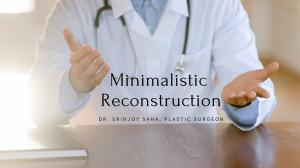 Minimalistic Reconstruction by Dr Srinjoy Saha, best plastic surgeon in India.