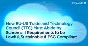 EU-US Trade and Technology Council (TTC) Must Abide by Schrems II Requirements