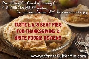 Recruiting for Good is looking for 5 talented 5th graders to taste LA's Best Pies for Thanksgiving and write reviews www.GratefulforPie.com