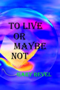 This is a photo of the cover of the book To Live or Maybe Not.