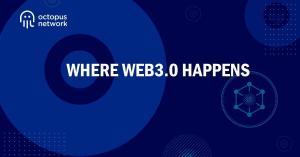 Octopus Network - Where Web3.0 Happens