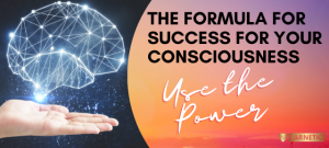 The formula for success for your (under) - consciousness