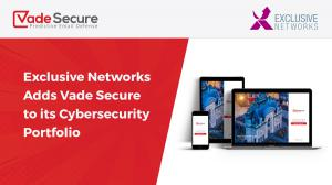 Exclusive Networks Adds Vade Secure's AI-Based Email Security To Its Cybersecurity Portfolio